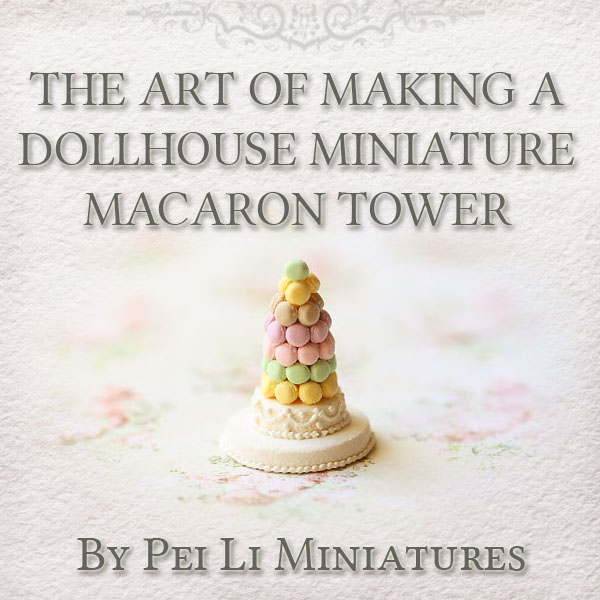 Clay Food Tutorial -The Art of Making A Dollhouse Miniature Macaron Tower