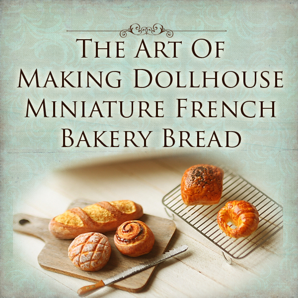 How To Tutorial - The Art of Making Dollhouse Miniature French Bakery Bread-how to tutorial